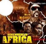SomeWhere In Africa – Ghana Version, Starring Majid Michel, Martha Ankomah, David Dontoh, Roselyn Ngissah etc.